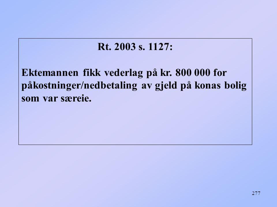 277 Rt. 2003 s. 1127: Ektemannen fikk vederlag på kr. 800 000 for påkostninger/nedbetaling av gjeld på konas bolig som var særeie.