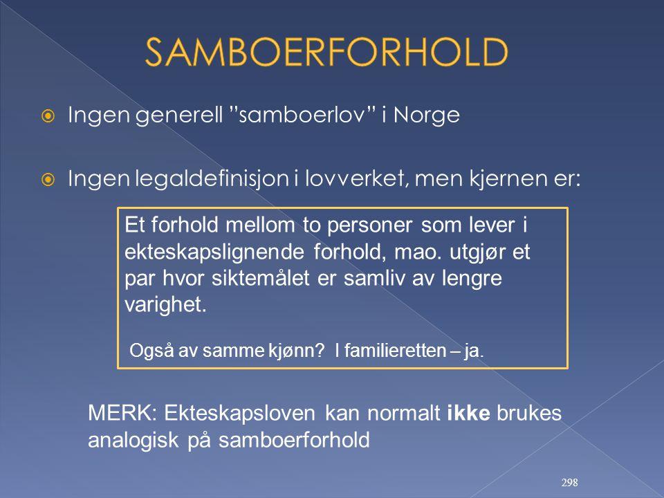 """ Ingen generell """"samboerlov"""" i Norge  Ingen legaldefinisjon i lovverket, men kjernen er: 298 Også av samme kjønn? I familieretten – ja. MERK: Ektesk"""