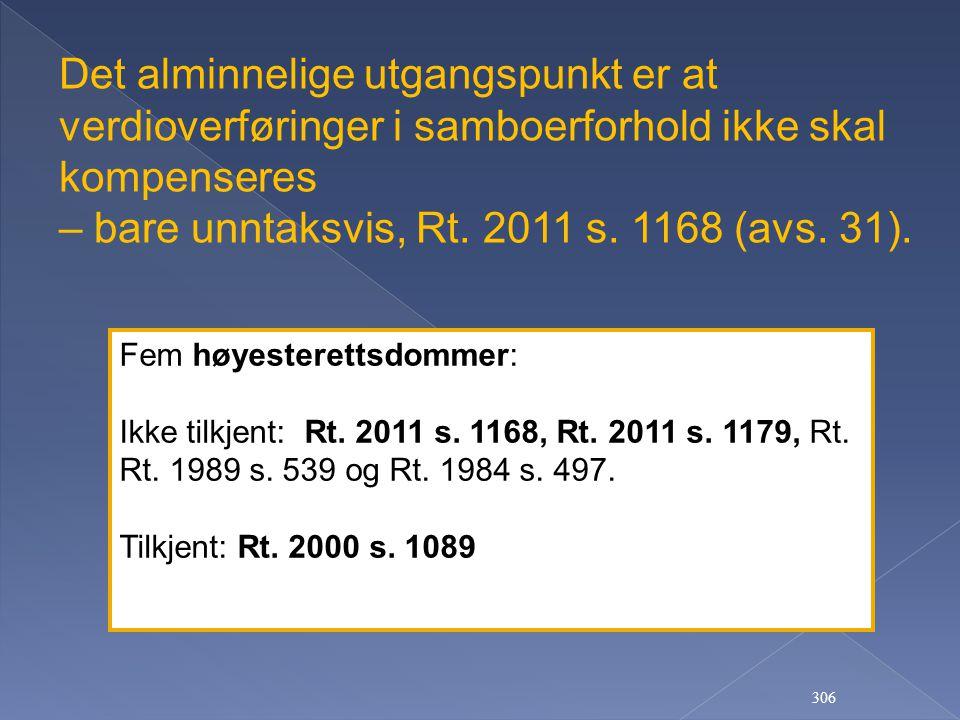 306 Det alminnelige utgangspunkt er at verdioverføringer i samboerforhold ikke skal kompenseres – bare unntaksvis, Rt. 2011 s. 1168 (avs. 31). Fem høy