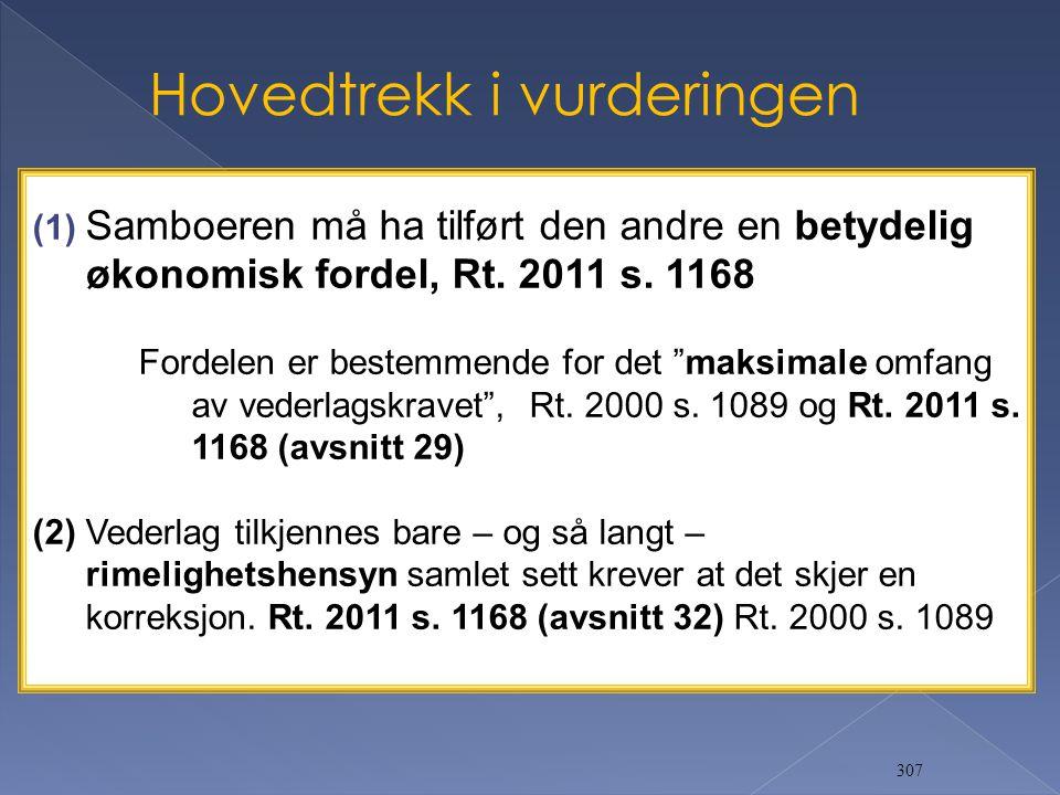 """307 (1) Samboeren må ha tilført den andre en betydelig økonomisk fordel, Rt. 2011 s. 1168 Fordelen er bestemmende for det """"maksimale omfang av vederla"""