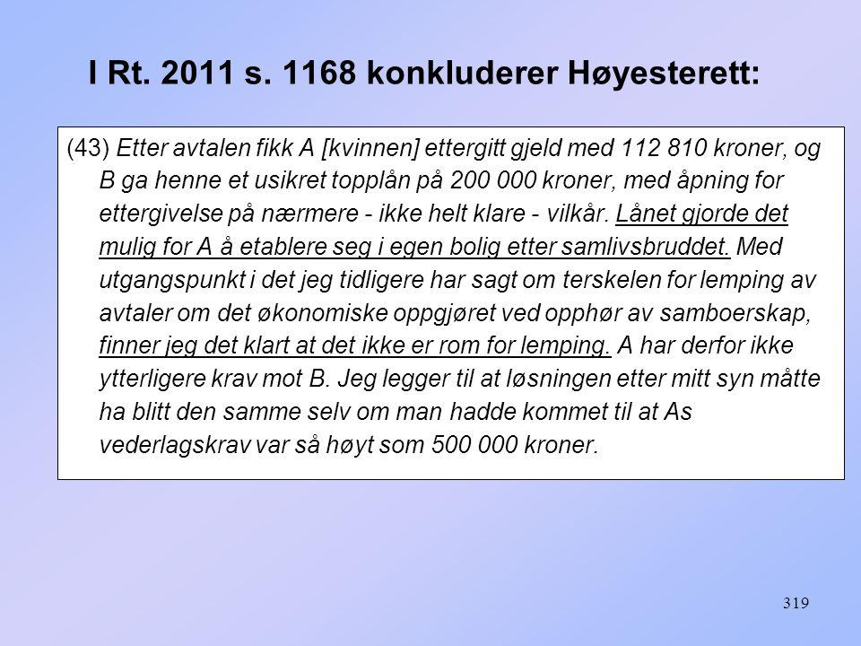 I Rt. 2011 s. 1168 konkluderer Høyesterett: (43) Etter avtalen fikk A [kvinnen] ettergitt gjeld med 112 810 kroner, og B ga henne et usikret topplån p