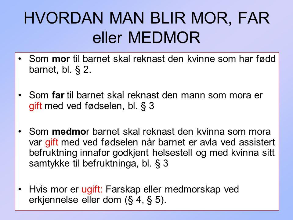 321 HVORDAN MAN BLIR MOR, FAR eller MEDMOR Som mor til barnet skal reknast den kvinne som har fødd barnet, bl. § 2. Som far til barnet skal reknast de