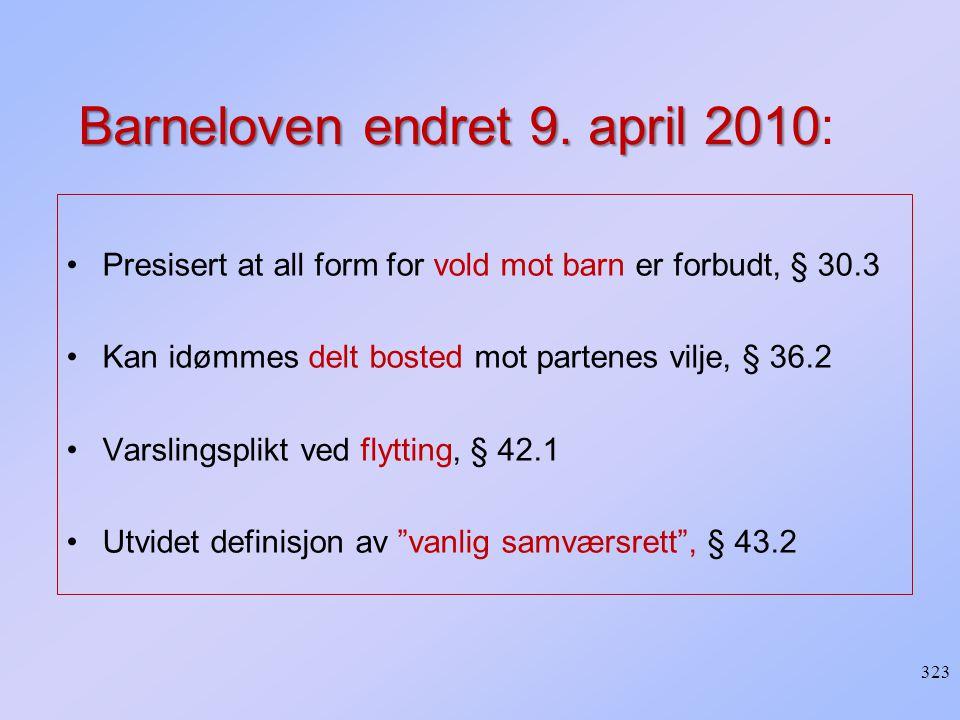 Barneloven endret 9. april 2010 Barneloven endret 9. april 2010: Presisert at all form for vold mot barn er forbudt, § 30.3 Kan idømmes delt bosted mo