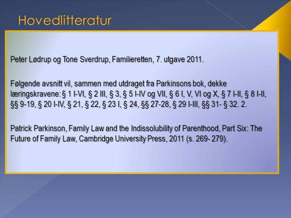 4 Peter Lødrup og Tone Sverdrup, Familieretten, 7. utgave 2011. Følgende avsnitt vil, sammen med utdraget fra Parkinsons bok, dekke læringskravene: §