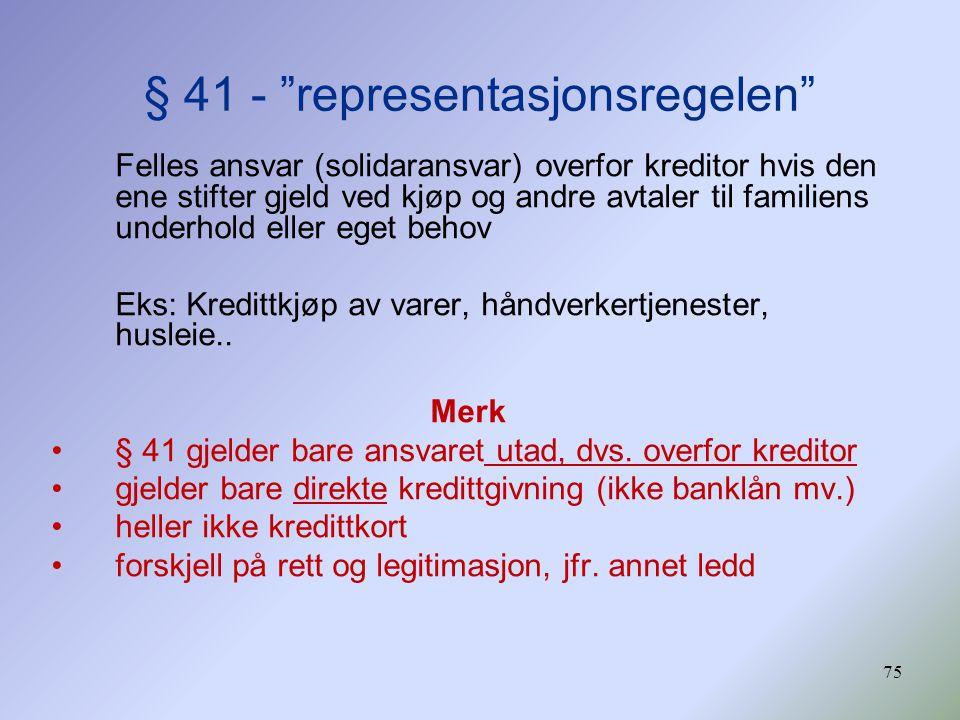 """75 § 41 - """"representasjonsregelen"""" Felles ansvar (solidaransvar) overfor kreditor hvis den ene stifter gjeld ved kjøp og andre avtaler til familiens u"""