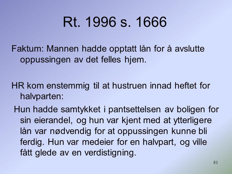 81 Rt. 1996 s. 1666 Faktum: Mannen hadde opptatt lån for å avslutte oppussingen av det felles hjem. HR kom enstemmig til at hustruen innad heftet for