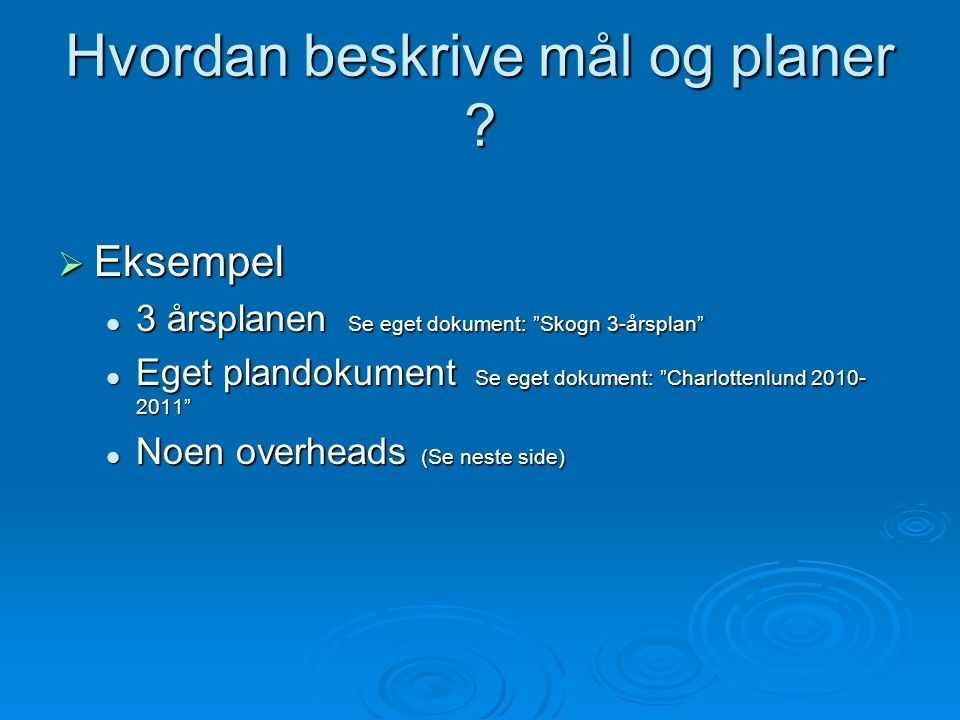 """Hvordan beskrive mål og planer ?  Eksempel 3 årsplanen Se eget dokument: """"Skogn 3-årsplan"""" 3 årsplanen Se eget dokument: """"Skogn 3-årsplan"""" Eget pland"""