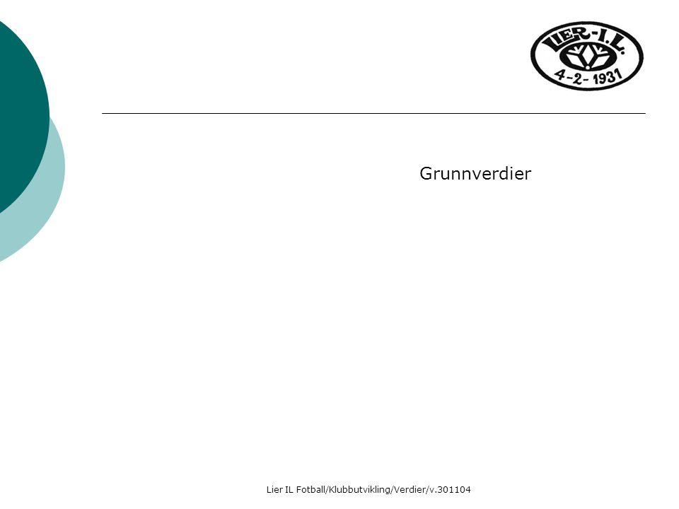 Lier IL Fotball/Klubbutvikling/Verdier/v.301104 Grunnverdier