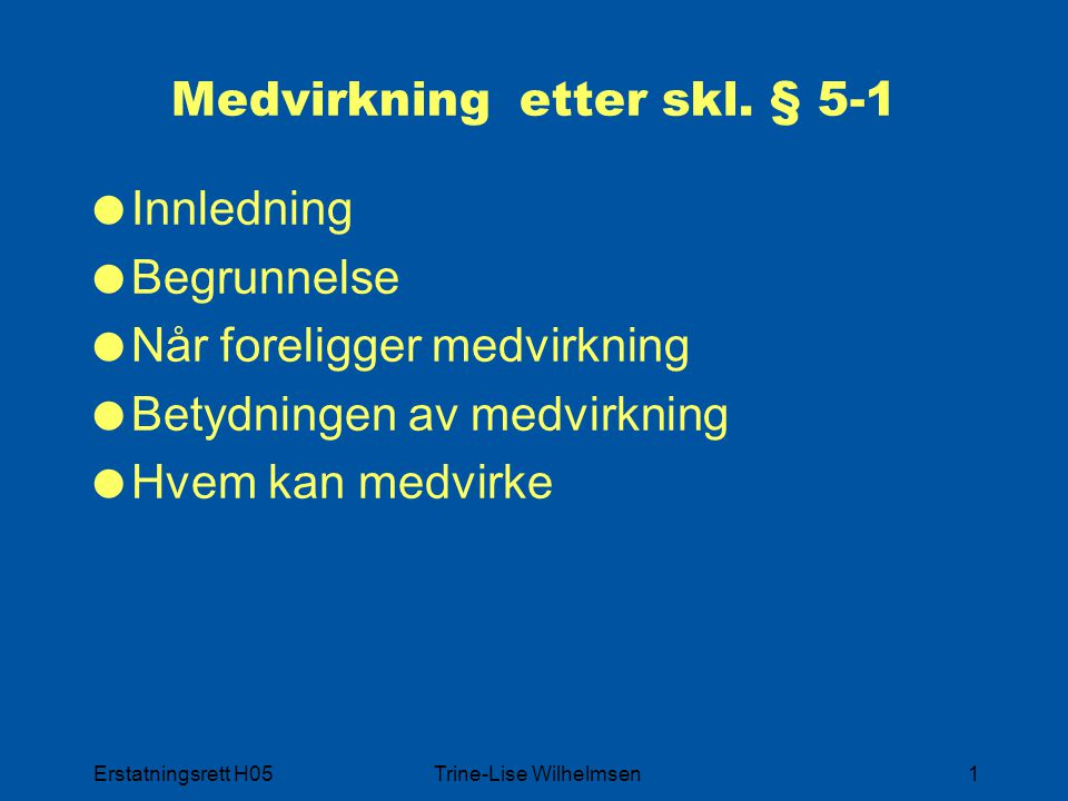 Erstatningsrett H05Trine-Lise Wilhelmsen1 Medvirkning etter skl. § 5-1  Innledning  Begrunnelse  Når foreligger medvirkning  Betydningen av medvir