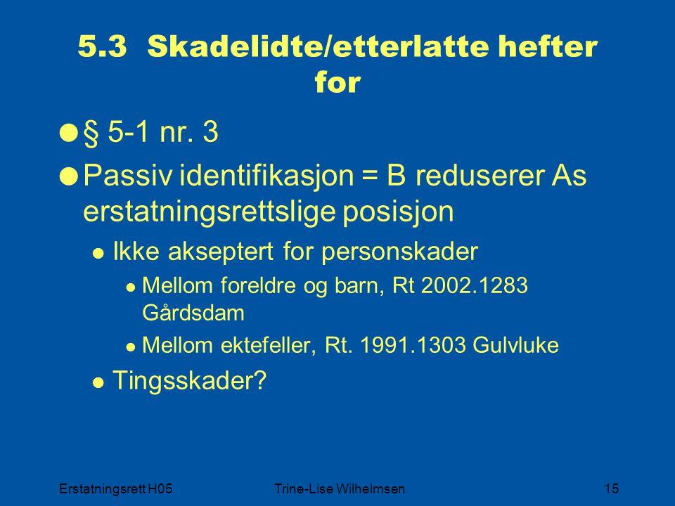 Erstatningsrett H05Trine-Lise Wilhelmsen15 5.3 Skadelidte/etterlatte hefter for  § 5-1 nr. 3  Passiv identifikasjon = B reduserer As erstatningsrett