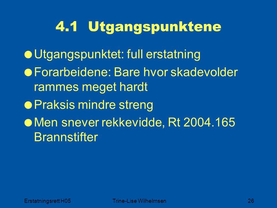 Erstatningsrett H05Trine-Lise Wilhelmsen26 4.1 Utgangspunktene  Utgangspunktet: full erstatning  Forarbeidene: Bare hvor skadevolder rammes meget ha