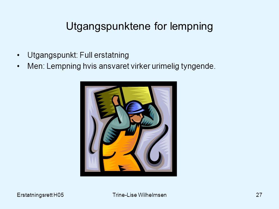 Erstatningsrett H05Trine-Lise Wilhelmsen27 Utgangspunktene for lempning Utgangspunkt: Full erstatning Men: Lempning hvis ansvaret virker urimelig tyngende.