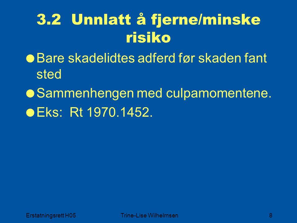 Erstatningsrett H05Trine-Lise Wilhelmsen8 3.2 Unnlatt å fjerne/minske risiko  Bare skadelidtes adferd før skaden fant sted  Sammenhengen med culpamo
