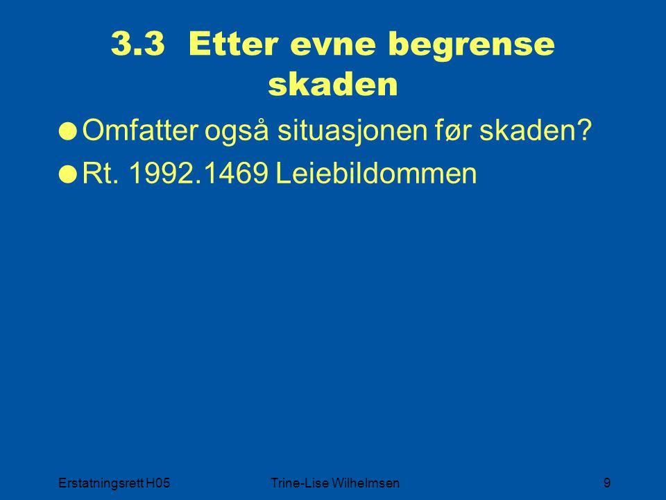 Erstatningsrett H05Trine-Lise Wilhelmsen9 3.3 Etter evne begrense skaden  Omfatter også situasjonen før skaden?  Rt. 1992.1469 Leiebildommen