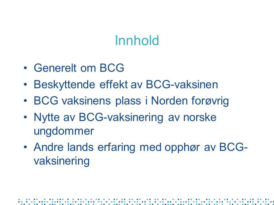 Oppsummering BCG en relativt dårlig vaksine Norge er det eneste nordiske land som fortsatt vaksinerer lavrisikogruppene Flere europeiske land revurderer bruken av BCG-vaksinen Forekomsten av tuberkulose så lav at nytten er usikker BCG vaksinering av ungdommer forebygger sannsynligvis noen få tilfeller hvert år i alderen 15-29 år (< 4 per år?) Skal vi fortsette med BCG vaksinering av norske ungdommer?