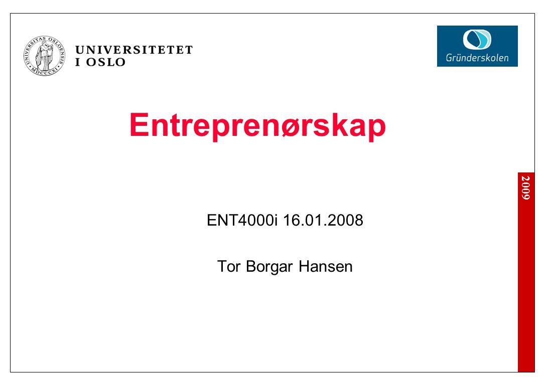 2009 Entreprenørskap ENT4000i 16.01.2008 Tor Borgar Hansen