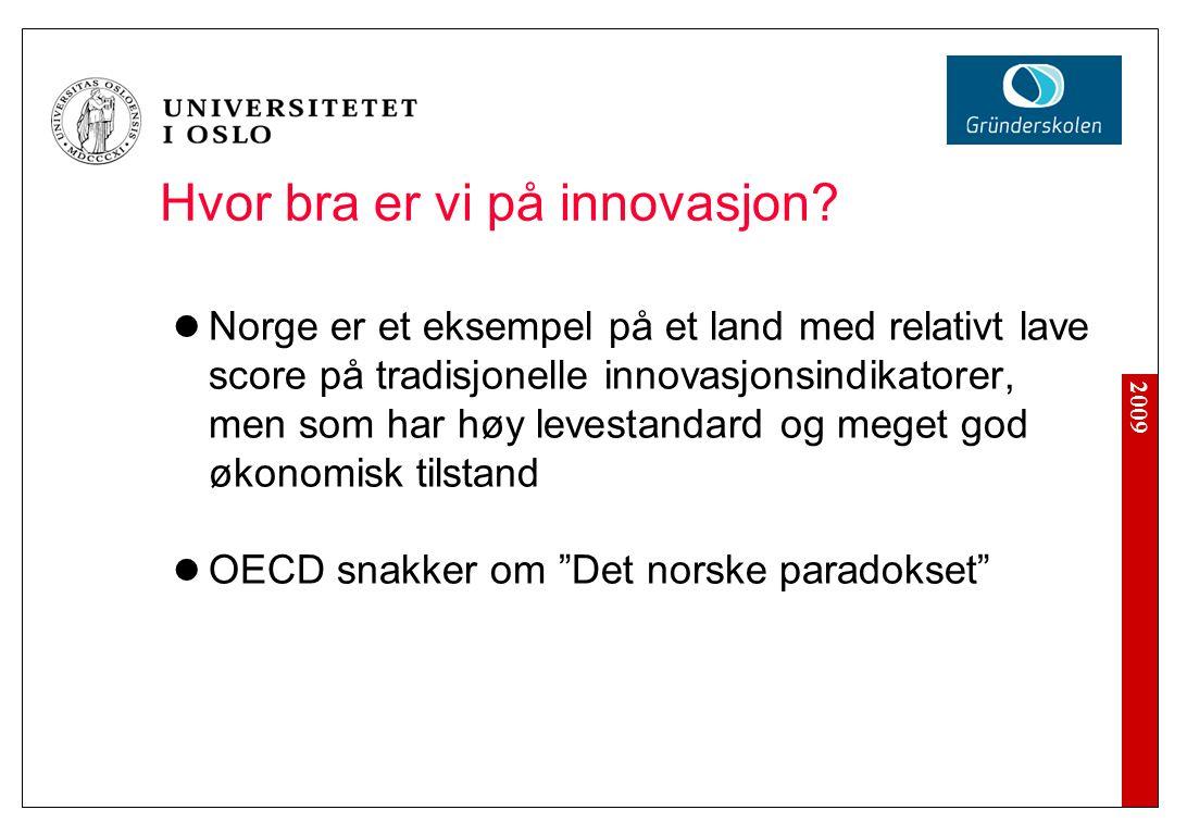 2009 Hvor bra er vi på innovasjon? Norge er et eksempel på et land med relativt lave score på tradisjonelle innovasjonsindikatorer, men som har høy le