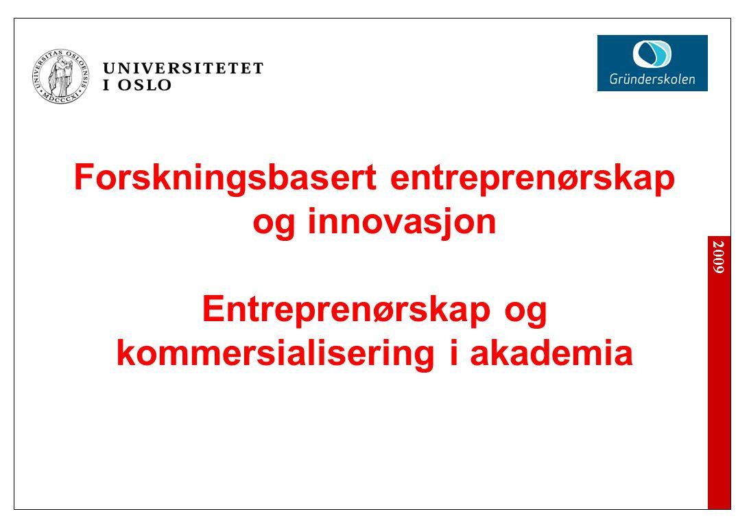2009 Forskningsbasert entreprenørskap og innovasjon Entreprenørskap og kommersialisering i akademia
