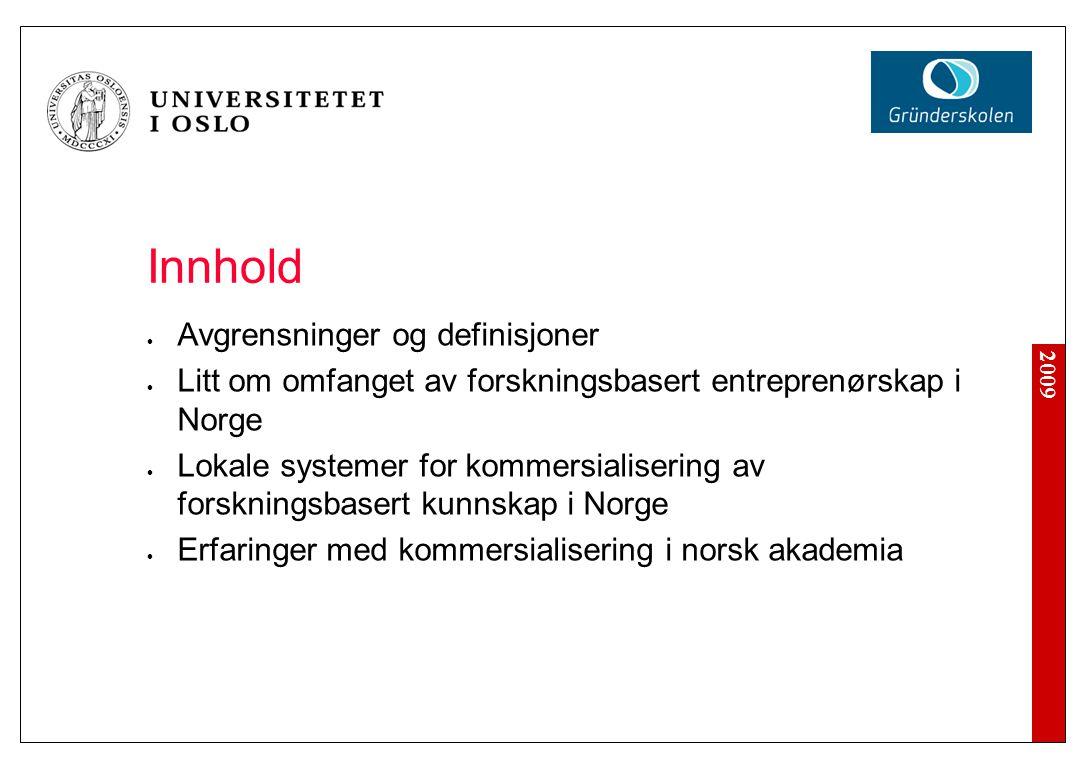 2009 Innhold Avgrensninger og definisjoner Litt om omfanget av forskningsbasert entreprenørskap i Norge Lokale systemer for kommersialisering av forsk
