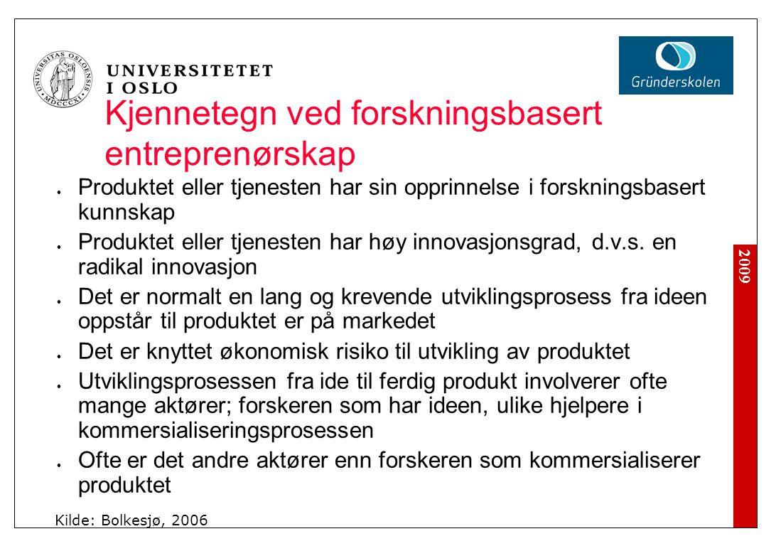 2009 Kjennetegn ved forskningsbasert entreprenørskap Produktet eller tjenesten har sin opprinnelse i forskningsbasert kunnskap Produktet eller tjenesten har høy innovasjonsgrad, d.v.s.