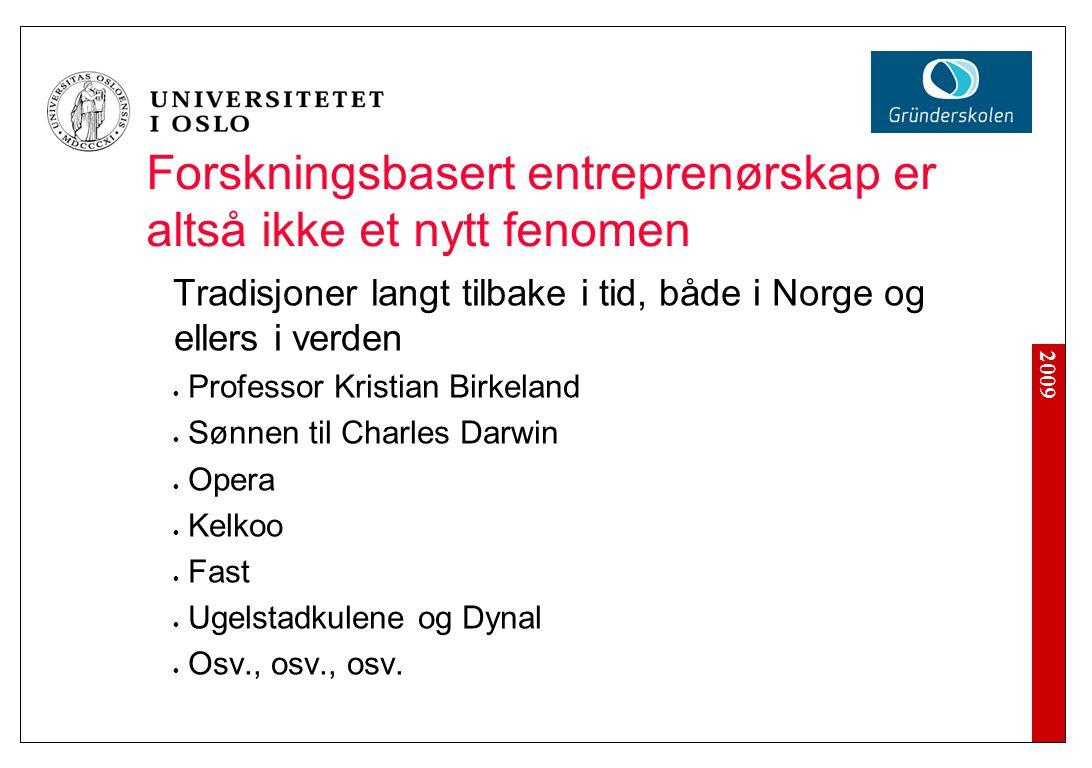 2009 Forskningsbasert entreprenørskap er altså ikke et nytt fenomen Tradisjoner langt tilbake i tid, både i Norge og ellers i verden Professor Kristia