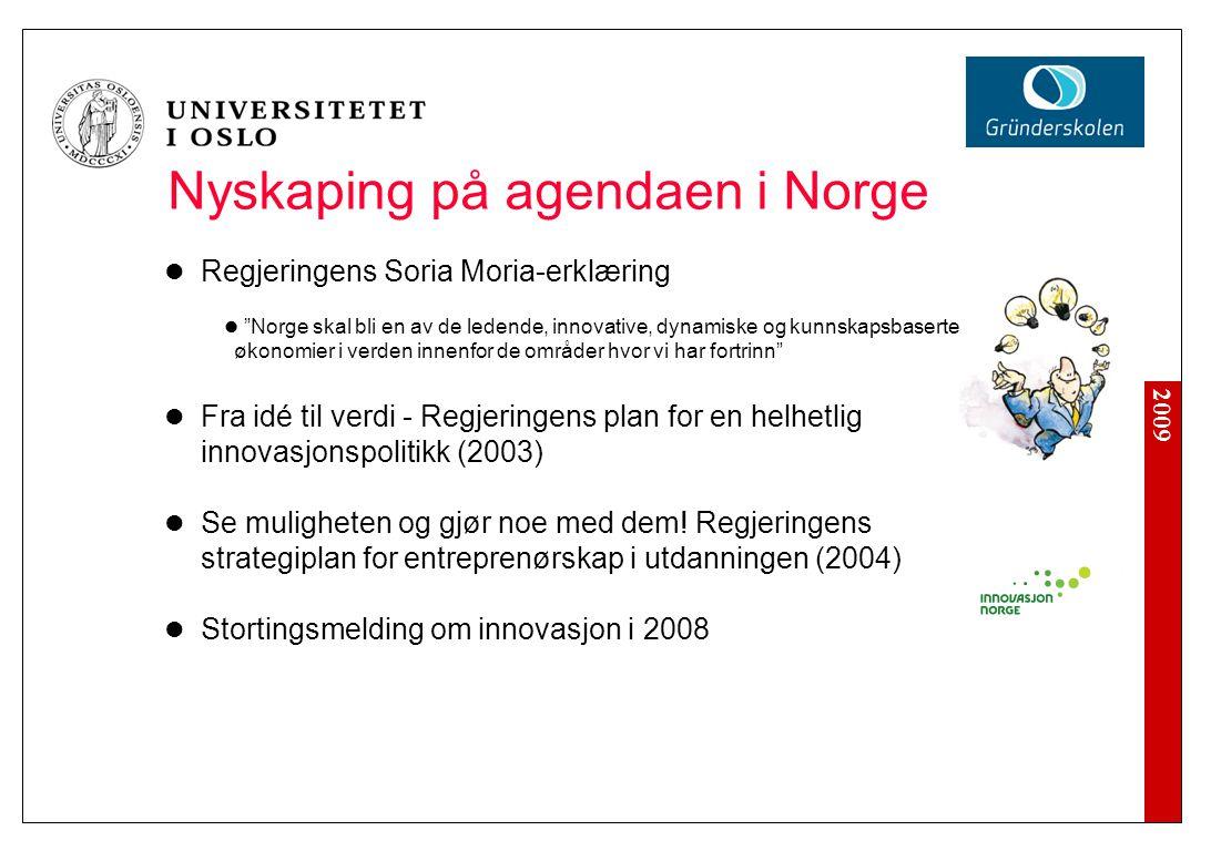 2009 Nyskaping på agendaen i Norge Regjeringens Soria Moria-erklæring Norge skal bli en av de ledende, innovative, dynamiske og kunnskapsbaserte økonomier i verden innenfor de områder hvor vi har fortrinn Fra idé til verdi - Regjeringens plan for en helhetlig innovasjonspolitikk (2003) Se muligheten og gjør noe med dem.