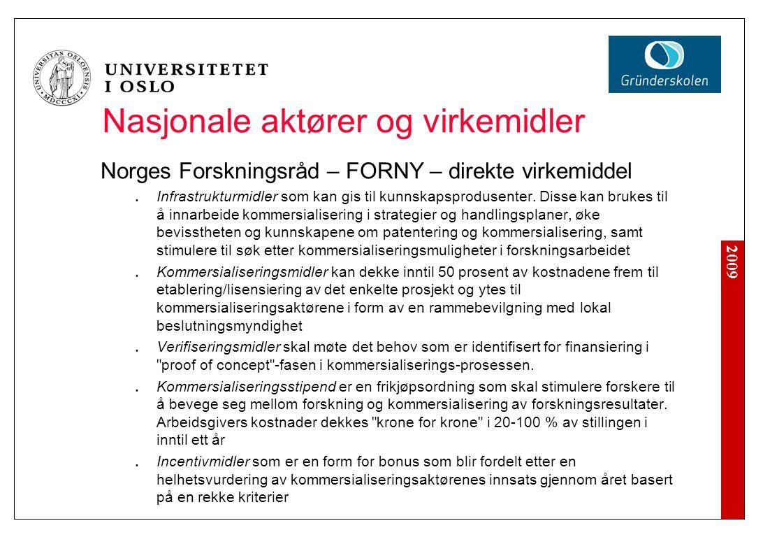 2009 Nasjonale aktører og virkemidler Norges Forskningsråd – FORNY – direkte virkemiddel Infrastrukturmidler som kan gis til kunnskapsprodusenter. Dis