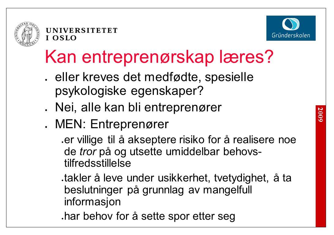 2009 Kan entreprenørskap læres? eller kreves det medfødte, spesielle psykologiske egenskaper? Nei, alle kan bli entreprenører MEN: Entreprenører er vi