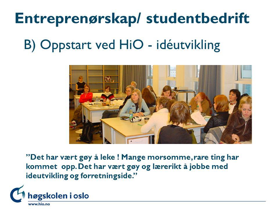 Entreprenørskap/ studentbedrift B) Oppstart ved HiO - idéutvikling Det har vært gøy å leke .