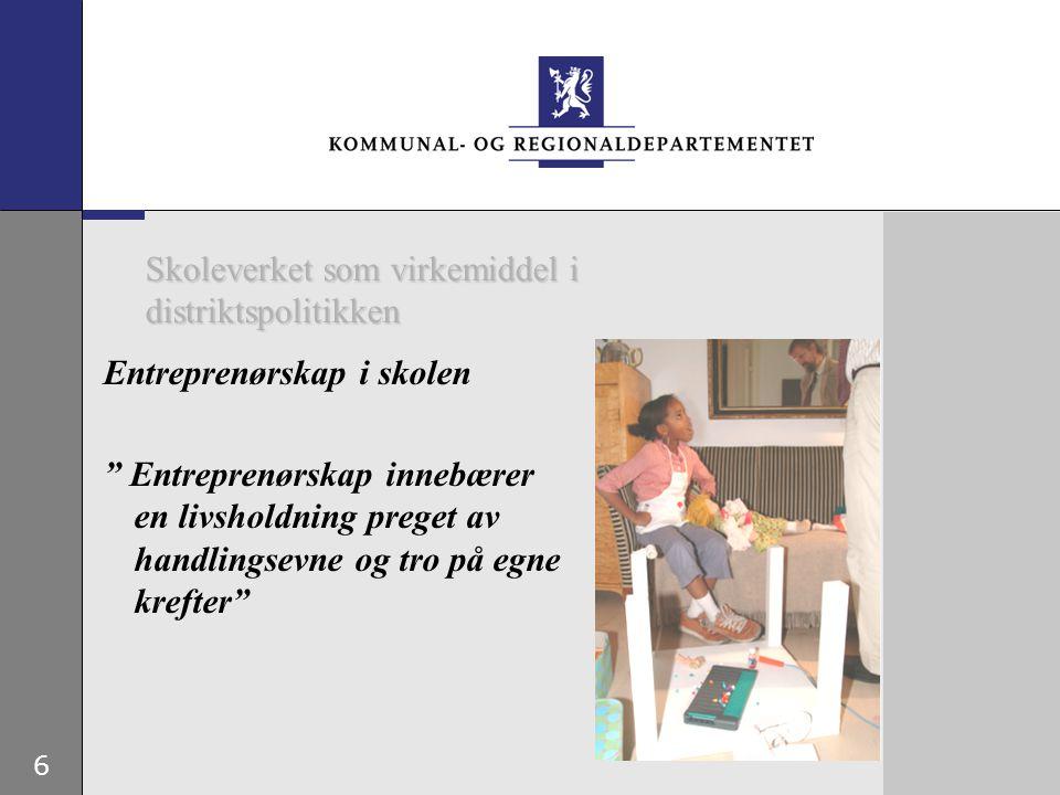 6 Skoleverket som virkemiddel i distriktspolitikken Entreprenørskap i skolen Entreprenørskap innebærer en livsholdning preget av handlingsevne og tro på egne krefter