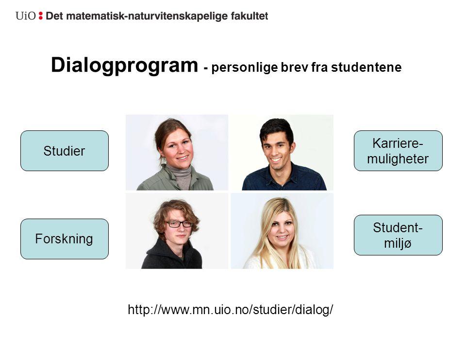 Dialogprogram - personlige brev fra studentene http://www.mn.uio.no/studier/dialog/ Studier Karriere- muligheter Student- miljø Forskning