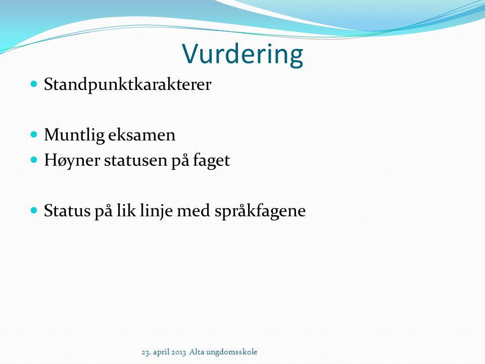 Vurdering Standpunktkarakterer Muntlig eksamen Høyner statusen på faget Status på lik linje med språkfagene 23. april 2013 Alta ungdomsskole