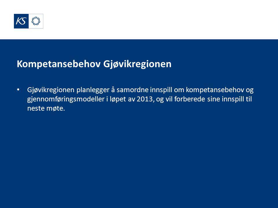 Kompetansebehov Gjøvikregionen Gjøvikregionen planlegger å samordne innspill om kompetansebehov og gjennomføringsmodeller i løpet av 2013, og vil forberede sine innspill til neste møte.