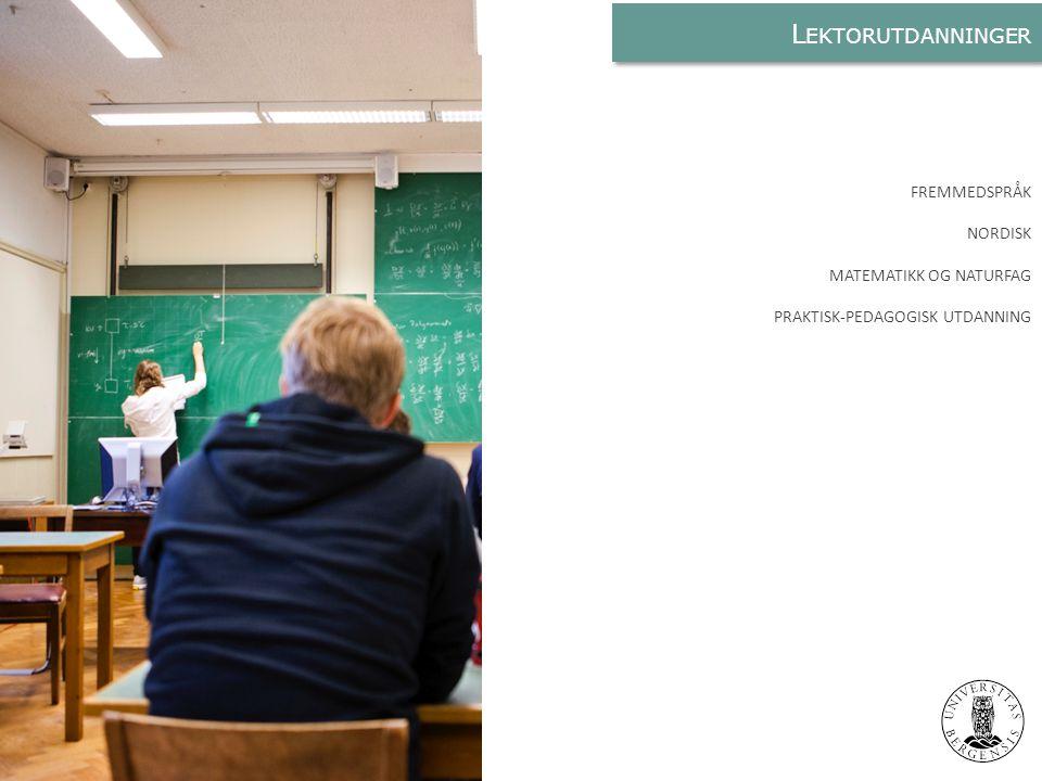 L EKTORUTDANNINGER FREMMEDSPRÅK NORDISK MATEMATIKK OG NATURFAG PRAKTISK-PEDAGOGISK UTDANNING