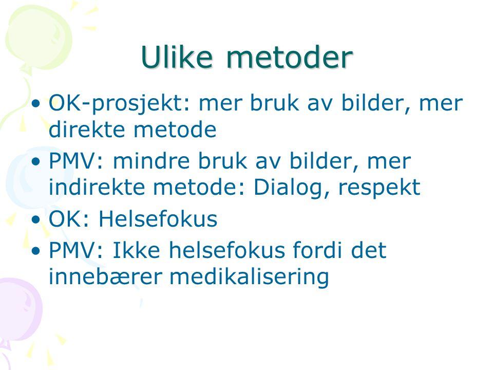 Ulike metoder OK-prosjekt: mer bruk av bilder, mer direkte metode PMV: mindre bruk av bilder, mer indirekte metode: Dialog, respekt OK: Helsefokus PMV