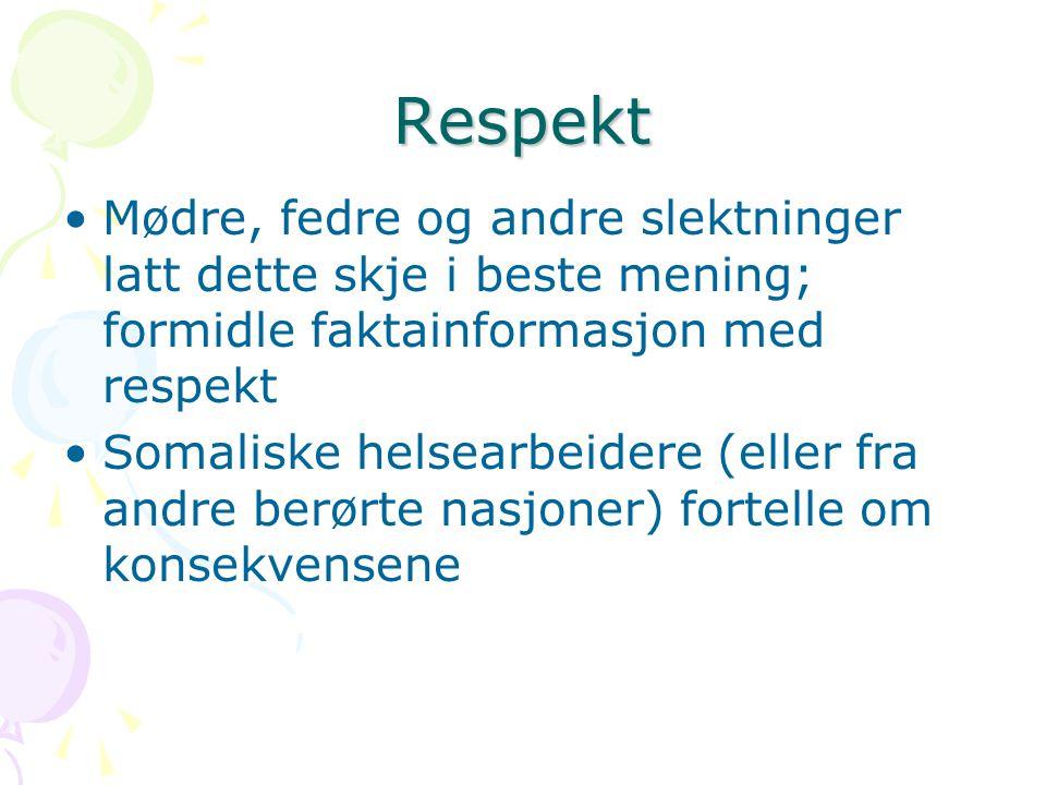 Respekt Mødre, fedre og andre slektninger latt dette skje i beste mening; formidle faktainformasjon med respekt Somaliske helsearbeidere (eller fra an