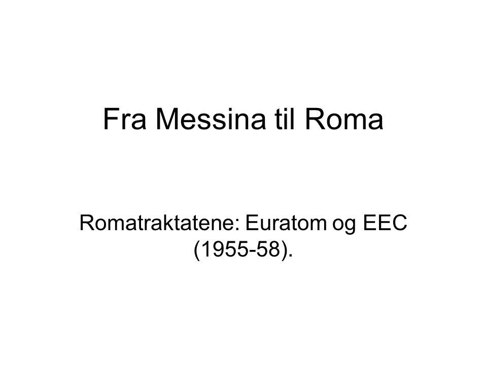 Fra Messina til Roma Romatraktatene: Euratom og EEC (1955-58).