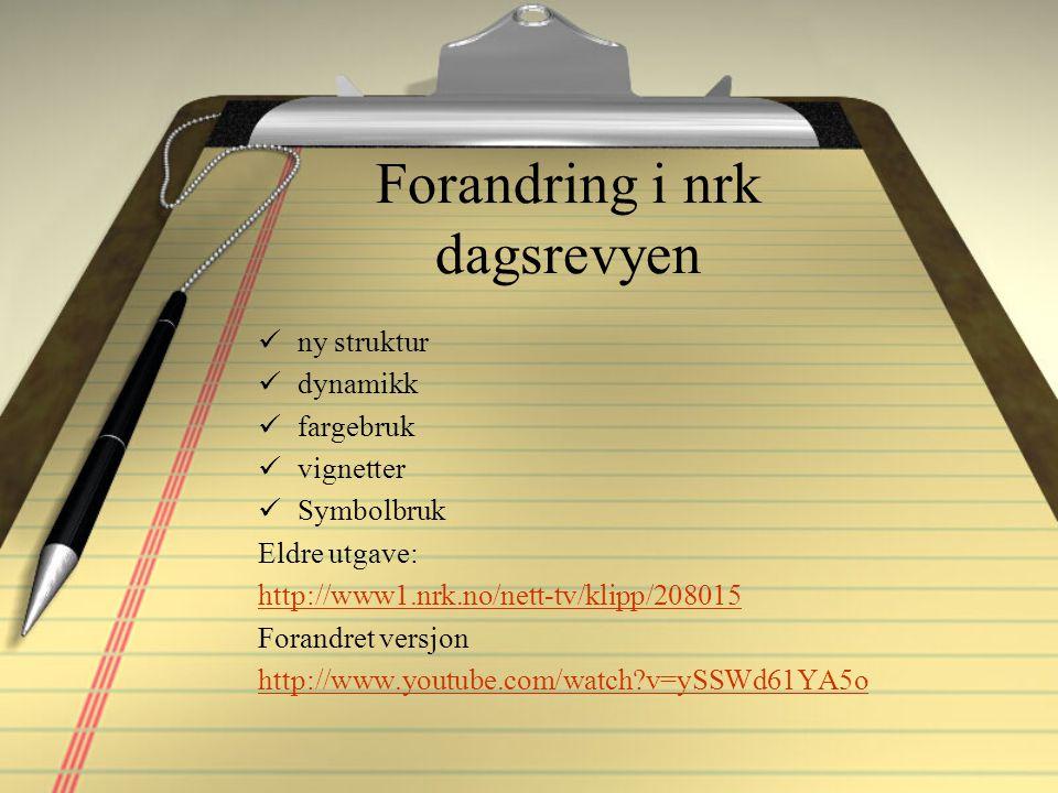 Forandring i nrk dagsrevyen ny struktur dynamikk fargebruk vignetter Symbolbruk Eldre utgave: http://www1.nrk.no/nett-tv/klipp/208015 Forandret versjon http://www.youtube.com/watch?v=ySSWd61YA5o