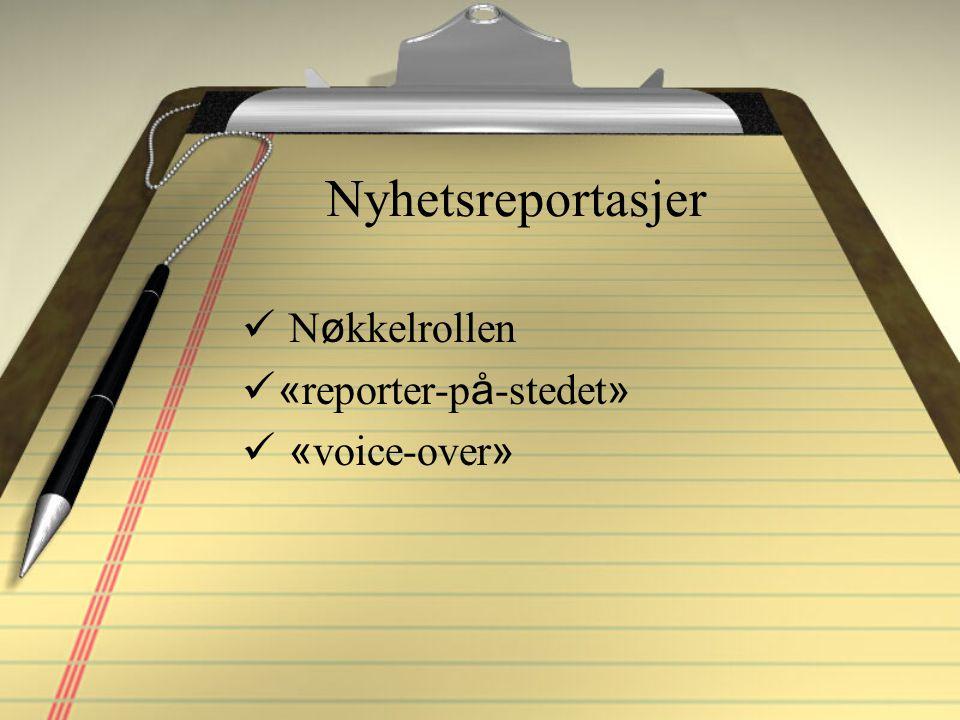 Nyhetsreportasjer N ø kkelrollen « reporter-p å -stedet » « voice-over »