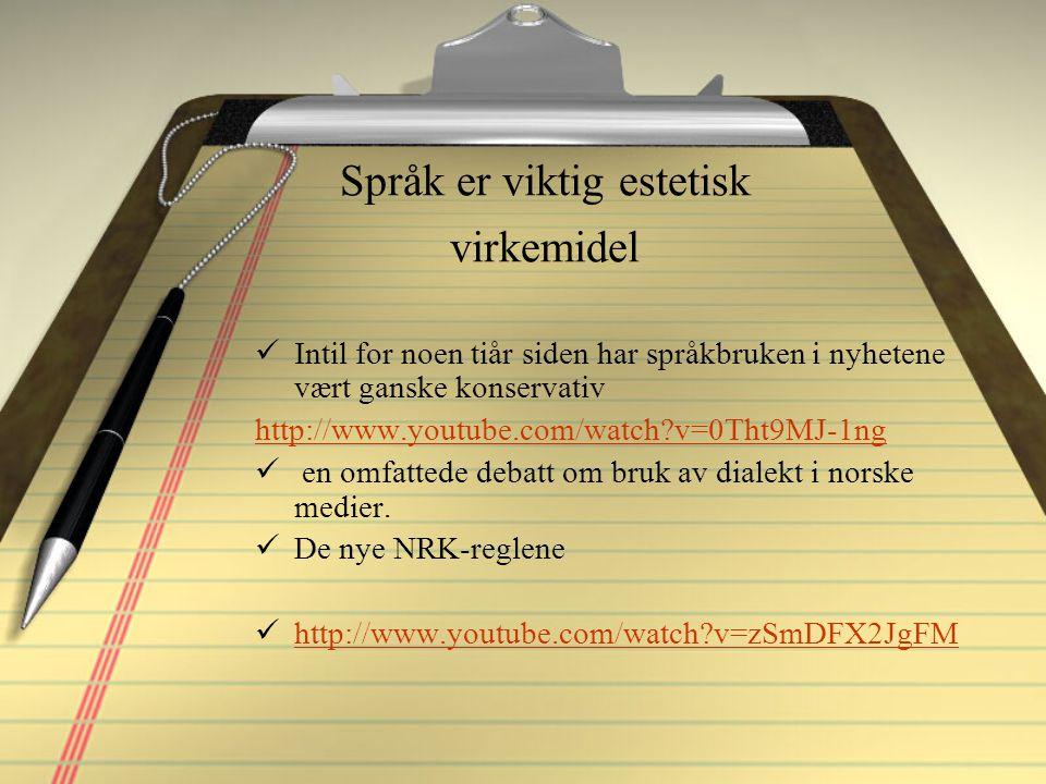 Språk er viktig estetisk virkemidel Intil for noen tiår siden har språkbruken i nyhetene vært ganske konservativ http://www.youtube.com/watch?v=0Tht9MJ-1ng en omfattede debatt om bruk av dialekt i norske medier.