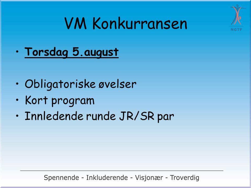 VM Konkurransen Torsdag 5.august Obligatoriske øvelser Kort program Innledende runde JR/SR par