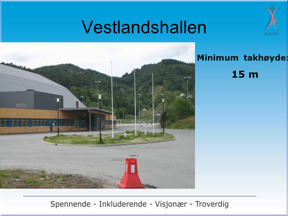 Vestlandshallen Minimum takhøyde: 15 m