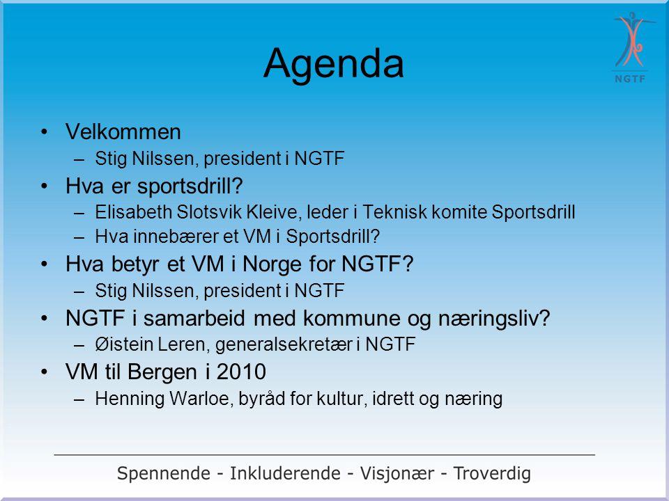Agenda Velkommen –Stig Nilssen, president i NGTF Hva er sportsdrill? –Elisabeth Slotsvik Kleive, leder i Teknisk komite Sportsdrill –Hva innebærer et