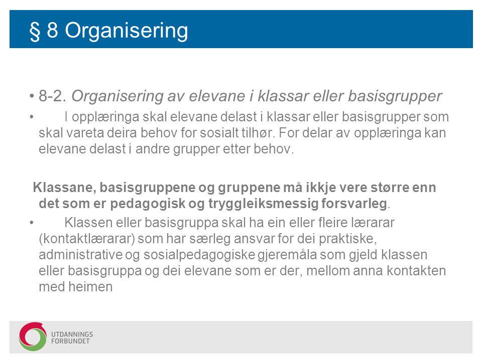 § 8 Organisering 8-2. Organisering av elevane i klassar eller basisgrupper I opplæringa skal elevane delast i klassar eller basisgrupper som skal vare