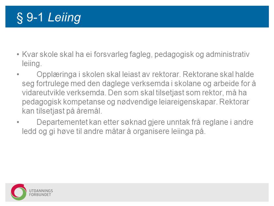 § 9-1 Leiing Kvar skole skal ha ei forsvarleg fagleg, pedagogisk og administrativ leiing. Opplæringa i skolen skal leiast av rektorar. Rektorane skal