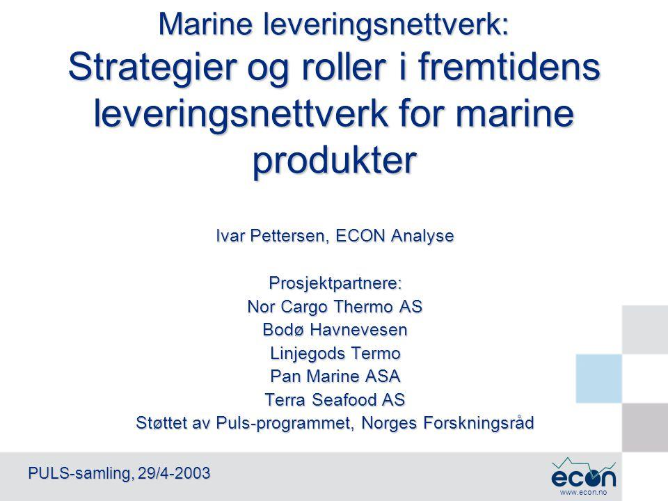 www.econ.no PULS-samling, 29/4-2003 Formål og problemstillinger Formål : Beskrive alternative strategier for leverandører av marine produkter i internasjonale markeder.