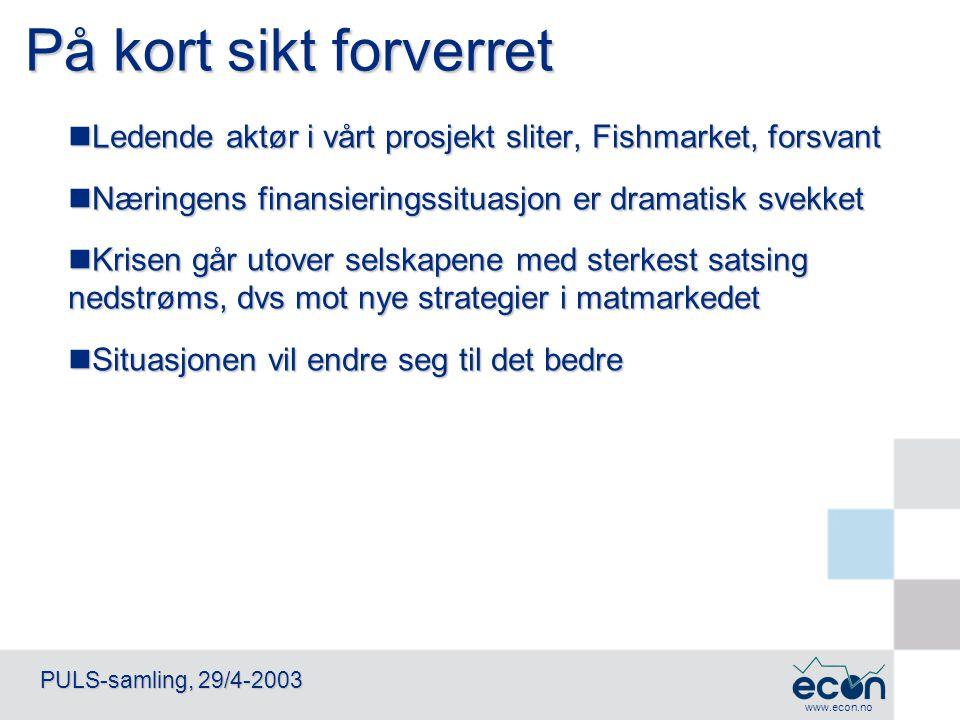 www.econ.no PULS-samling, 29/4-2003 Kilde: SSB-utenrikshandelen, ECON Analyse, Fiskeridirektoratet.