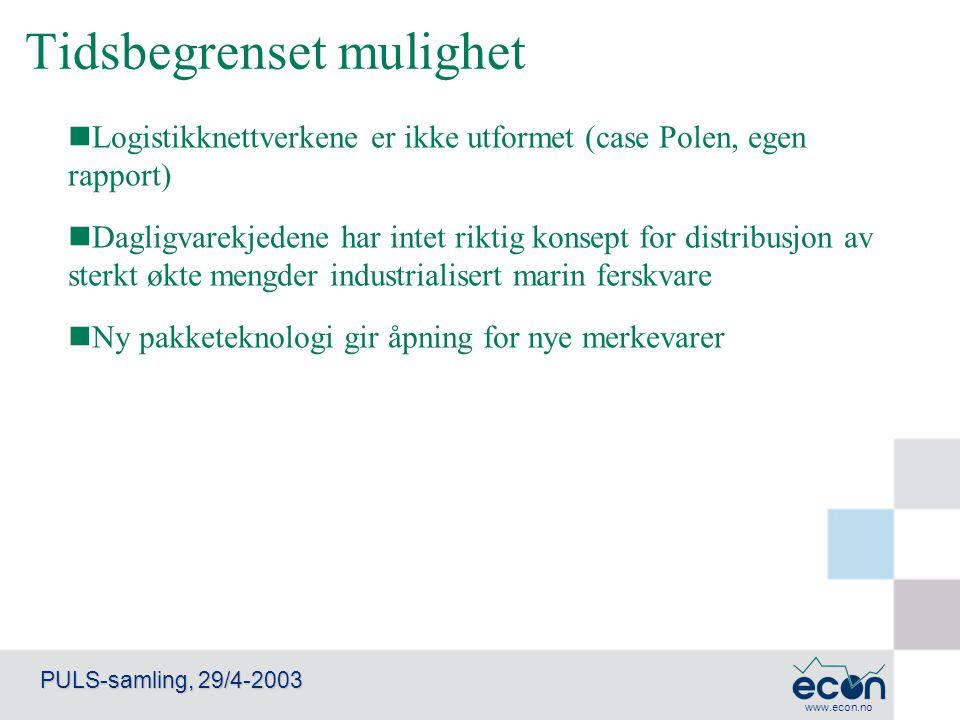 www.econ.no PULS-samling, 29/4-2003 Tidsbegrenset mulighet Logistikknettverkene er ikke utformet (case Polen, egen rapport) Dagligvarekjedene har inte