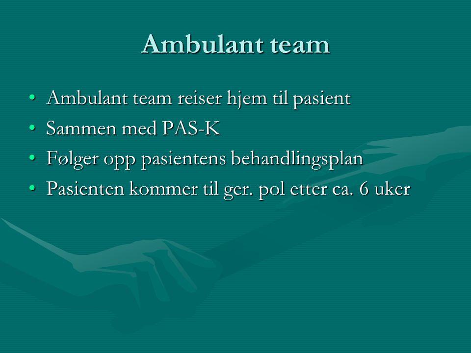 Ambulant team Ambulant team reiser hjem til pasientAmbulant team reiser hjem til pasient Sammen med PAS-KSammen med PAS-K Følger opp pasientens behandlingsplanFølger opp pasientens behandlingsplan Pasienten kommer til ger.