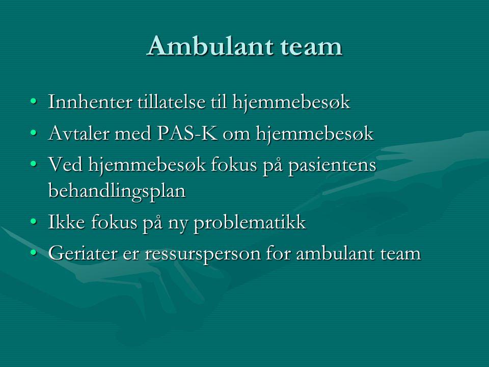 Ambulant team Innhenter tillatelse til hjemmebesøkInnhenter tillatelse til hjemmebesøk Avtaler med PAS-K om hjemmebesøkAvtaler med PAS-K om hjemmebesø
